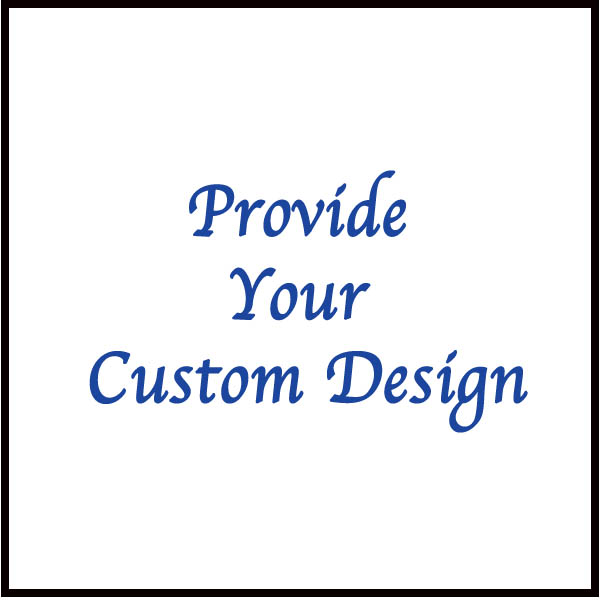Provide your own Custom Design